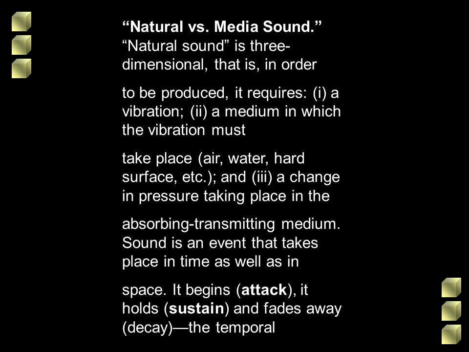 Natural vs. Media Sound. Natural sound is three- dimensional, that is, in order to be produced, it requires: (i) a vibration; (ii) a medium in which t