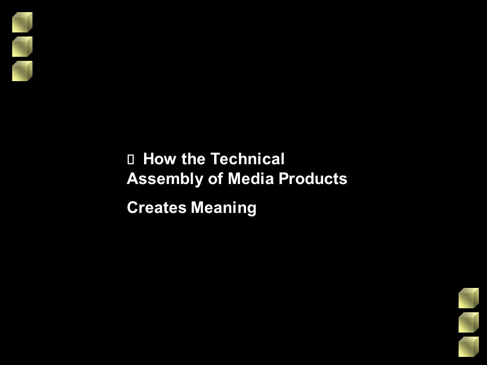 How the Technical Assembly of Media Products Creates Meaning