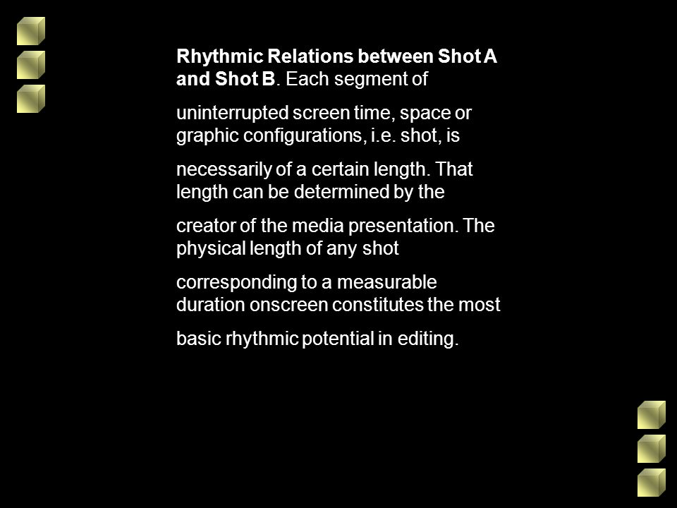 Rhythmic Relations between Shot A and Shot B. Each segment of uninterrupted screen time, space or graphic configurations, i.e. shot, is necessarily of