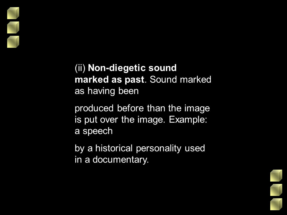 (ii) Non-diegetic sound marked as past. Sound marked as having been produced before than the image is put over the image. Example: a speech by a histo