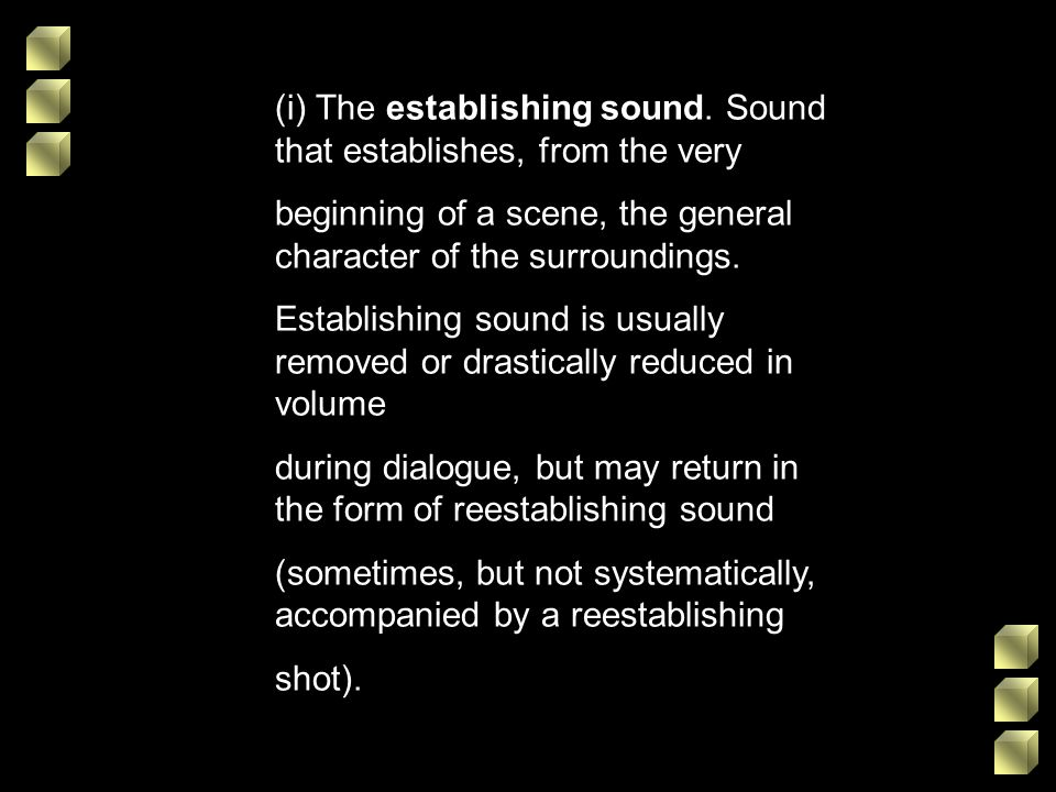 (i) The establishing sound. Sound that establishes, from the very beginning of a scene, the general character of the surroundings. Establishing sound