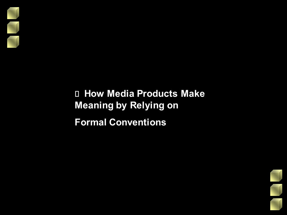 How Media Products Make Meaning by Relying on Formal Conventions