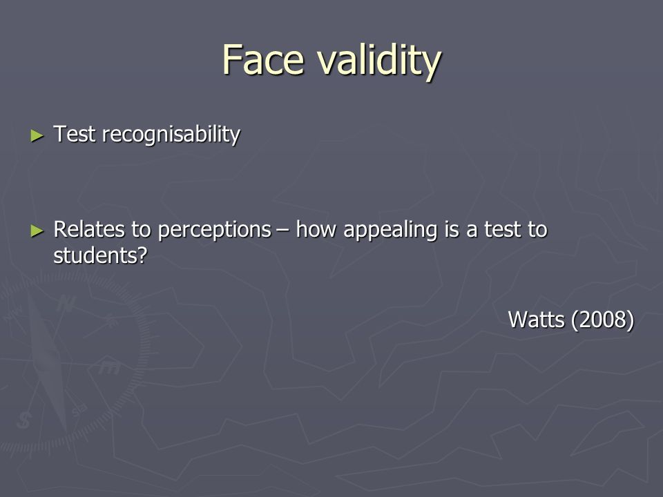 Construct validity Does the test assess what it sets out to assess.
