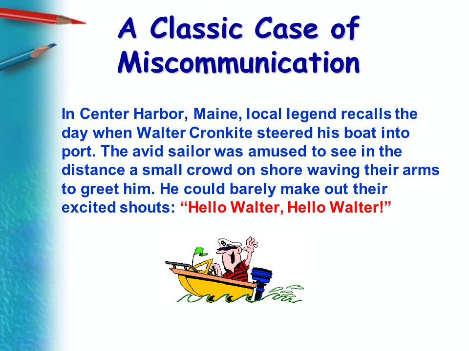 A Classic Case of Miscommunication In Center Harbor, Maine, local legend recalls the day when Walter Cronkite steered his boat into port. The avid sai