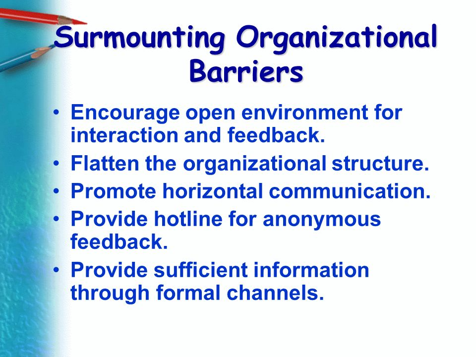 Surmounting Organizational Barriers Encourage open environment for interaction and feedback. Flatten the organizational structure. Promote horizontal