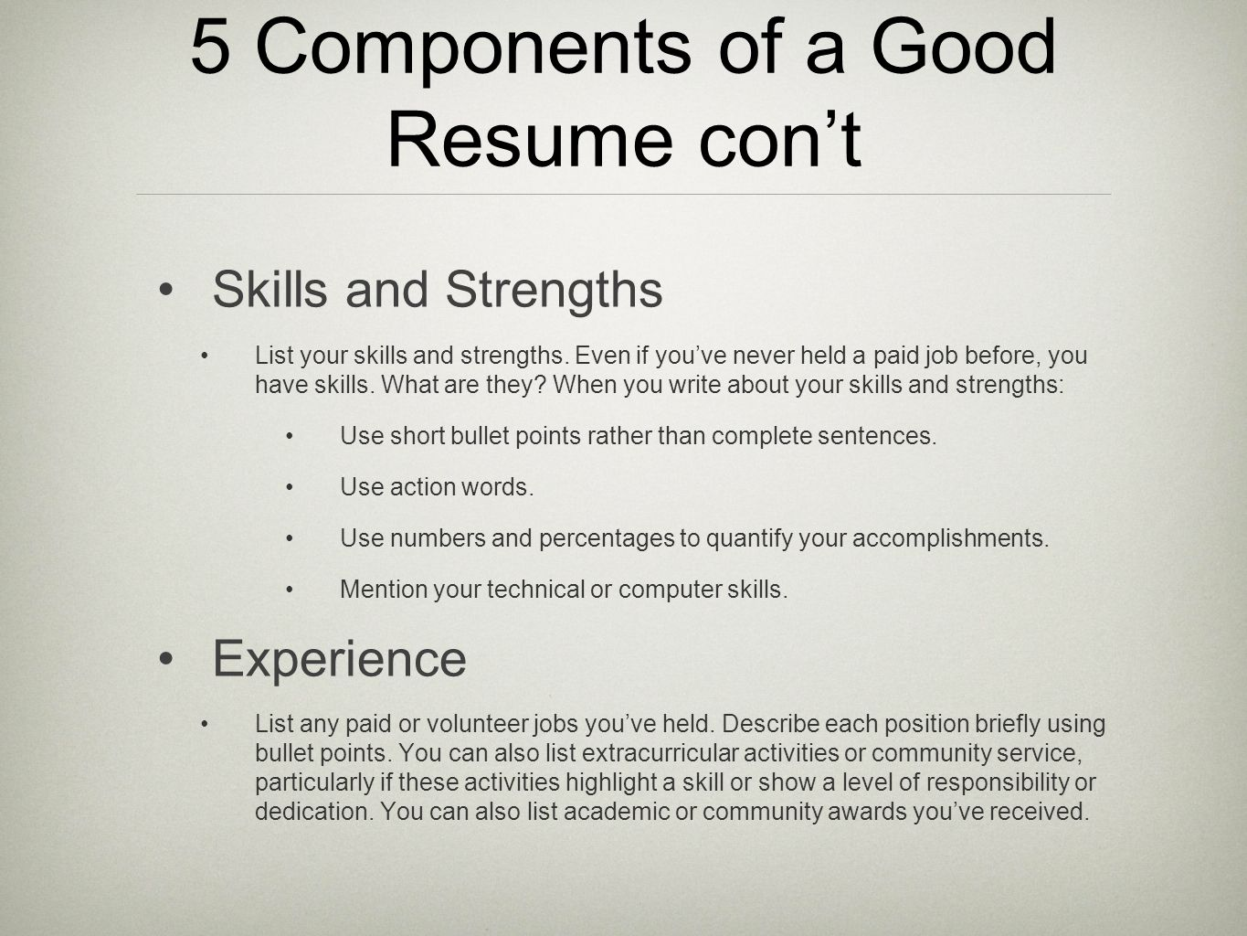 5 Components of a Good Resume cont Skills and Strengths List your skills and strengths. Even if youve never held a paid job before, you have skills. W