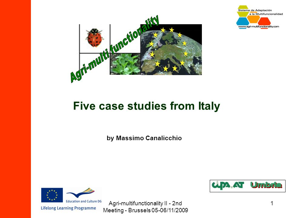 Agri-multifunctionality II - 2nd Meeting - Brussels 05-06/11/2009 1 Five case studies from Italy by Massimo Canalicchio