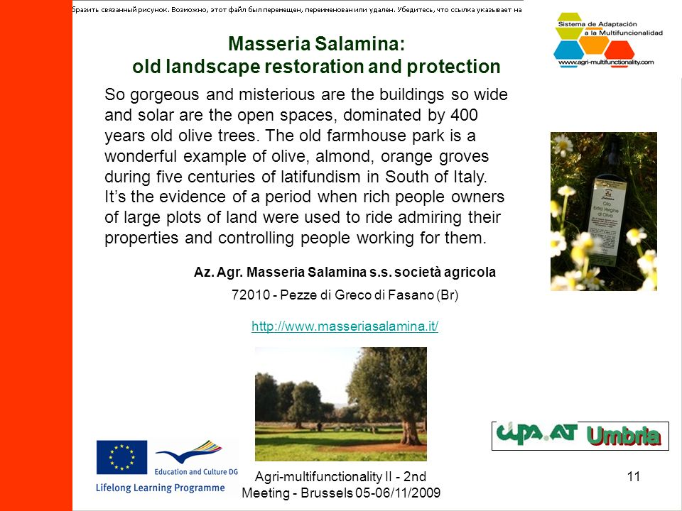 Agri-multifunctionality II - 2nd Meeting - Brussels 05-06/11/2009 11 Masseria Salamina: old landscape restoration and protection http://www.masseriasa