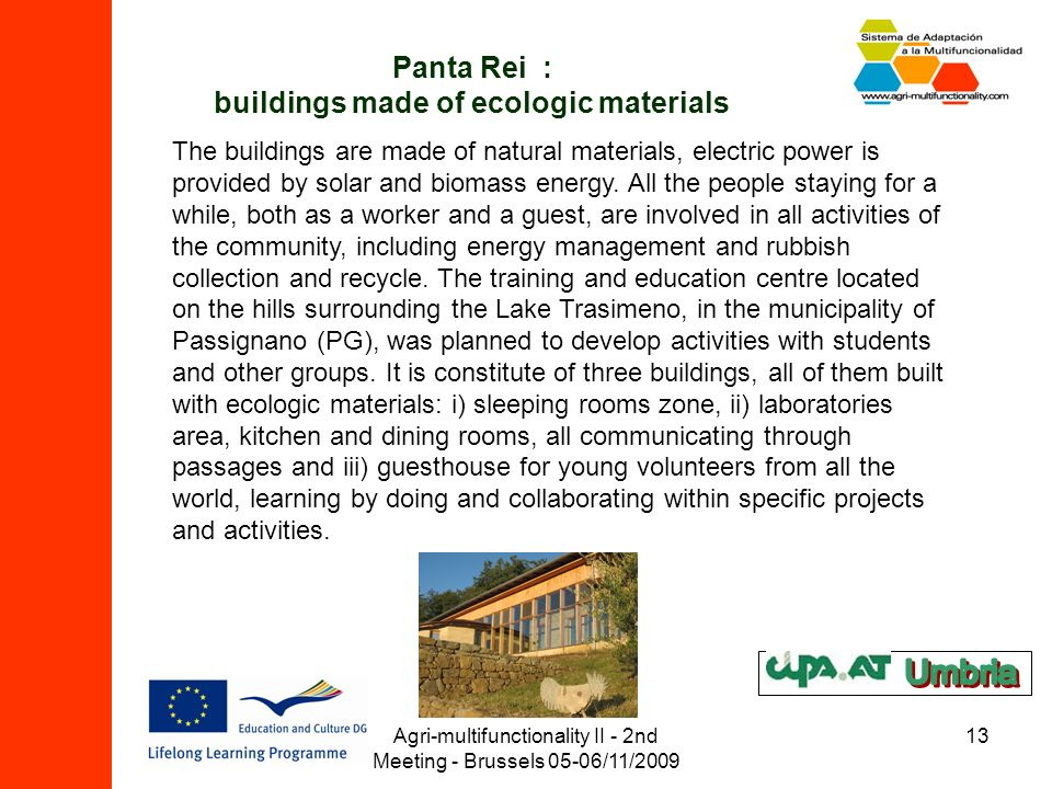 Agri-multifunctionality II - 2nd Meeting - Brussels 05-06/11/2009 13 Panta Rei : buildings made of ecologic materials The buildings are made of natura