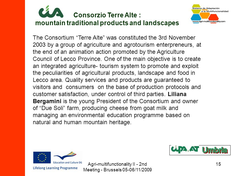 Agri-multifunctionality II - 2nd Meeting - Brussels 05-06/11/2009 15 Consorzio Terre Alte : mountain traditional products and landscapes The Consortiu
