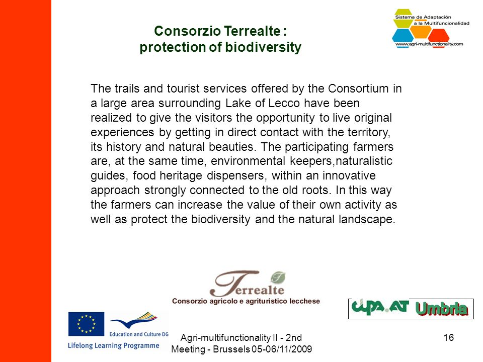 Agri-multifunctionality II - 2nd Meeting - Brussels 05-06/11/2009 16 Consorzio Terrealte : protection of biodiversity The trails and tourist services