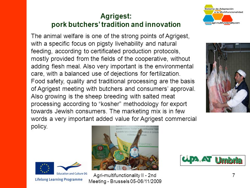 Agri-multifunctionality II - 2nd Meeting - Brussels 05-06/11/2009 7 Agrigest: pork butchers tradition and innovation The animal welfare is one of the