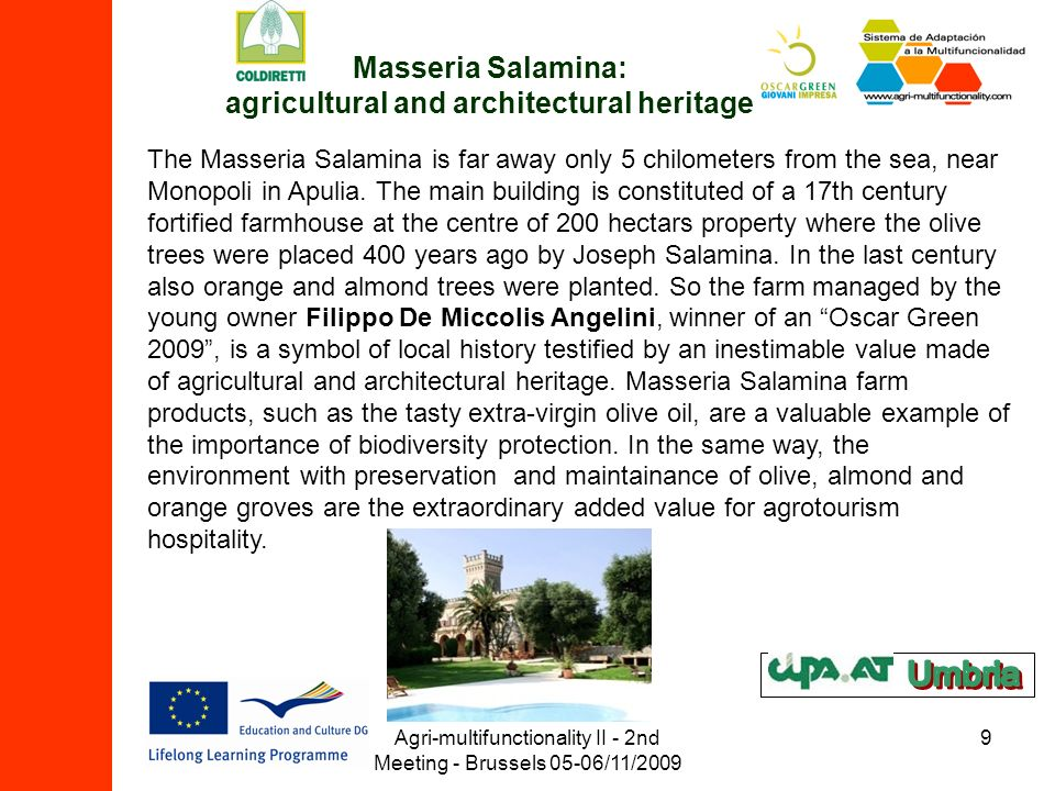 Agri-multifunctionality II - 2nd Meeting - Brussels 05-06/11/2009 9 Masseria Salamina: agricultural and architectural heritage The Masseria Salamina i
