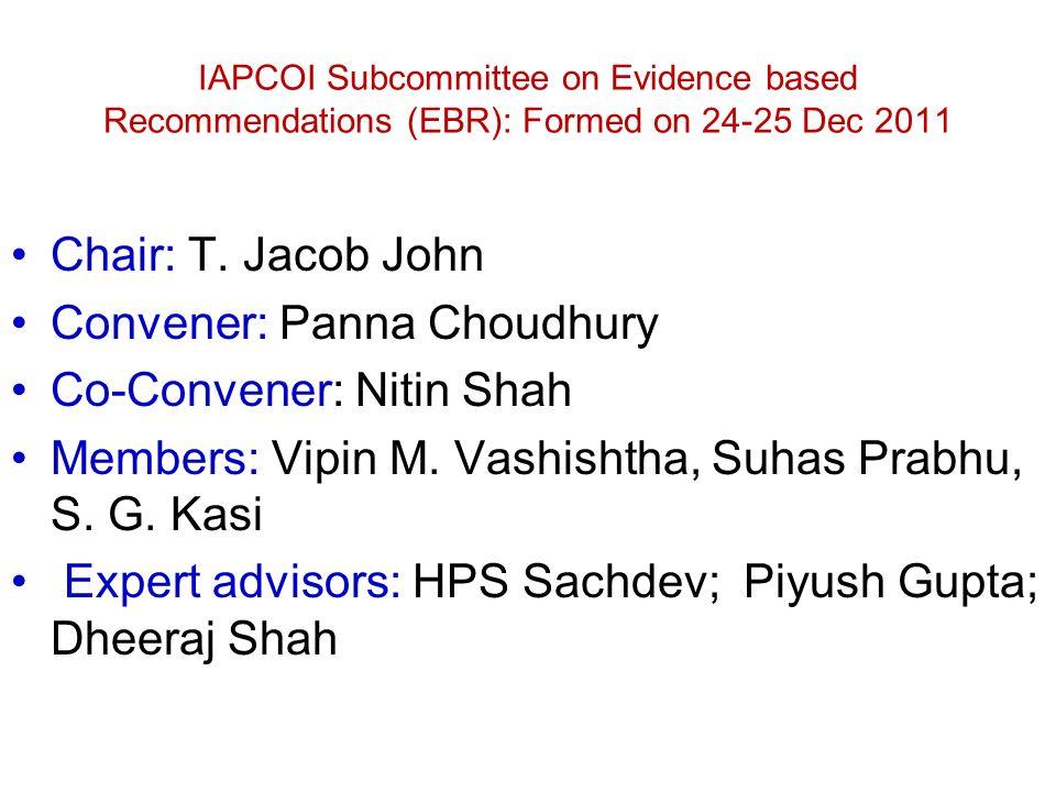 IAPCOI Subcommittee on Evidence based Recommendations (EBR): Formed on 24-25 Dec 2011 Chair: T. Jacob John Convener: Panna Choudhury Co-Convener: Niti