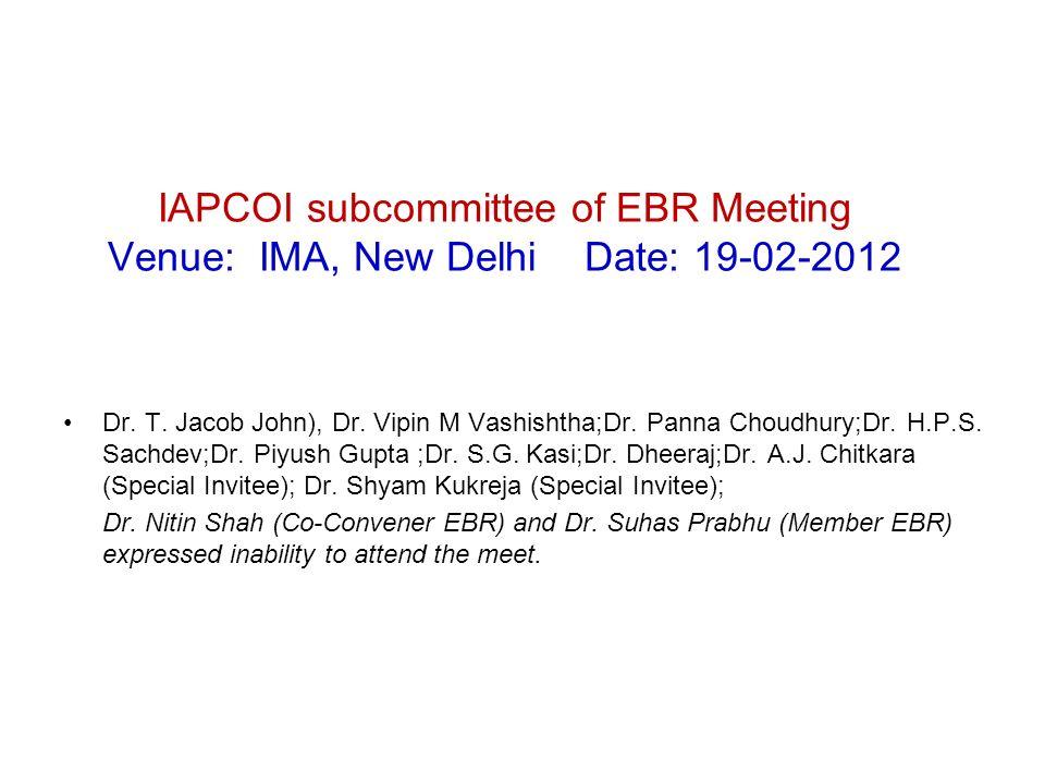 IAPCOI subcommittee of EBR Meeting Venue: IMA, New Delhi Date: 19-02-2012 Dr.