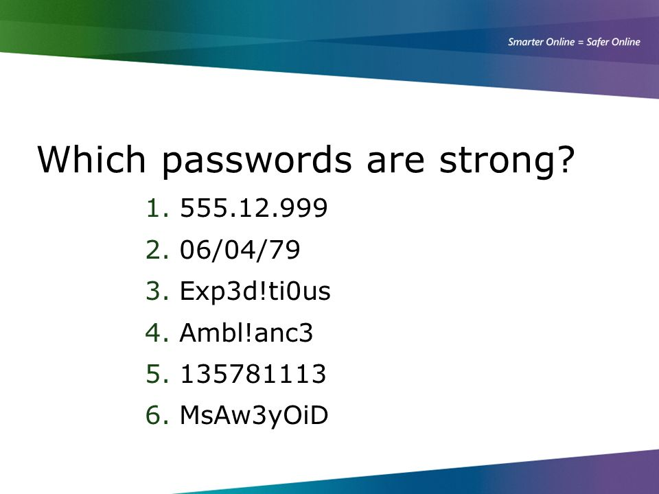 Which passwords are strong. 1. 555.12.999 2. 06/04/79 3.