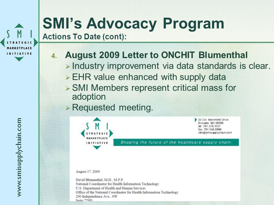 www.smisupplychain.com SMIs Advocacy Program Actions To Date (cont): 4. August 2009 Letter to ONCHIT Blumenthal Industry improvement via data standard