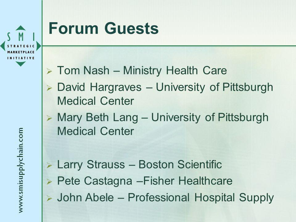 Forum Guests Tom Nash – Ministry Health Care David Hargraves – University of Pittsburgh Medical Center Mary Beth Lang – University of Pittsburgh Medical Center Larry Strauss – Boston Scientific Pete Castagna –Fisher Healthcare John Abele – Professional Hospital Supply