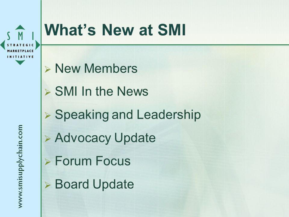 www.smisupplychain.com Whats New at SMI New Members SMI In the News Speaking and Leadership Advocacy Update Forum Focus Board Update