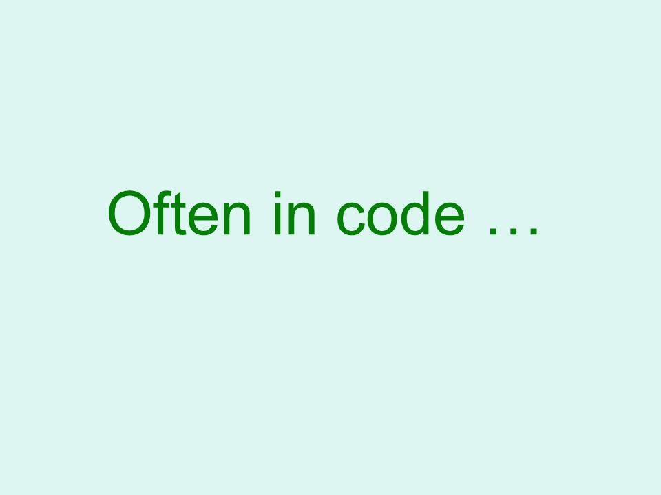 Often in code …