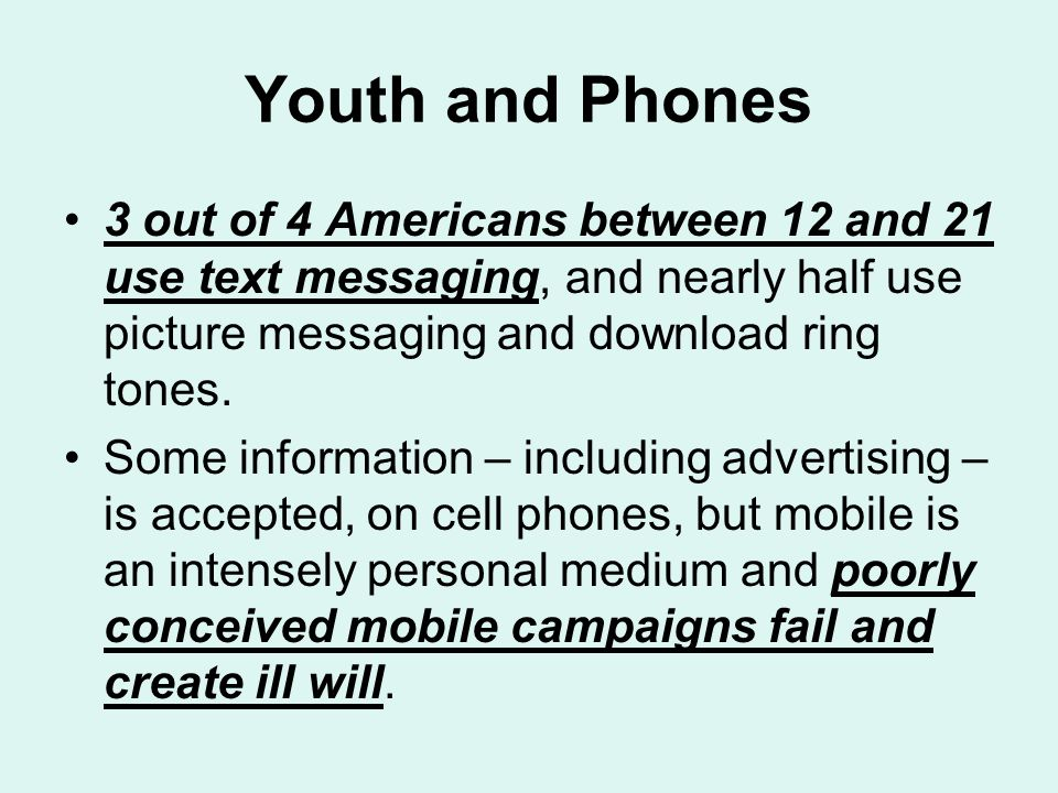 Youth and Phones 3 out of 4 Americans between 12 and 21 use text messaging, and nearly half use picture messaging and download ring tones.