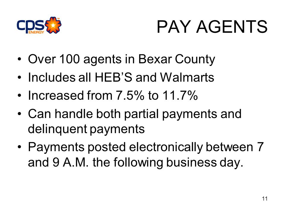 11 PAY AGENTS Over 100 agents in Bexar County Includes all HEBS and Walmarts Increased from 7.5% to 11.7% Can handle both partial payments and delinquent payments Payments posted electronically between 7 and 9 A.M.