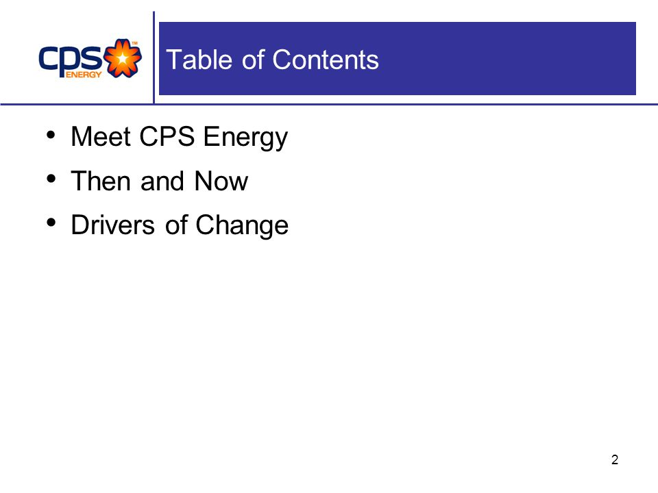 2 Table of Contents Meet CPS Energy Then and Now Drivers of Change
