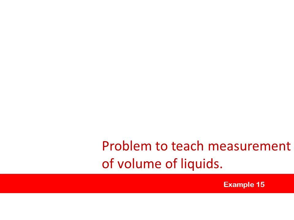 Example 15 Problem to teach measurement of volume of liquids.