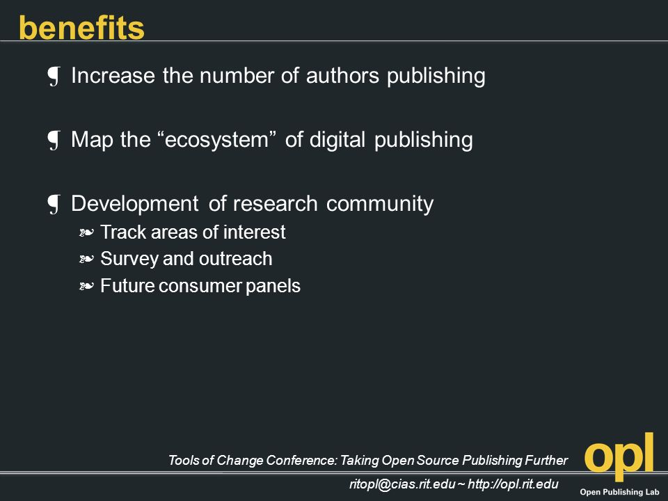 Tools of Change Conference: Taking Open Source Publishing Further ritopl@cias.rit.edu ~ http://opl.rit.edu benefits Increase the number of authors pub