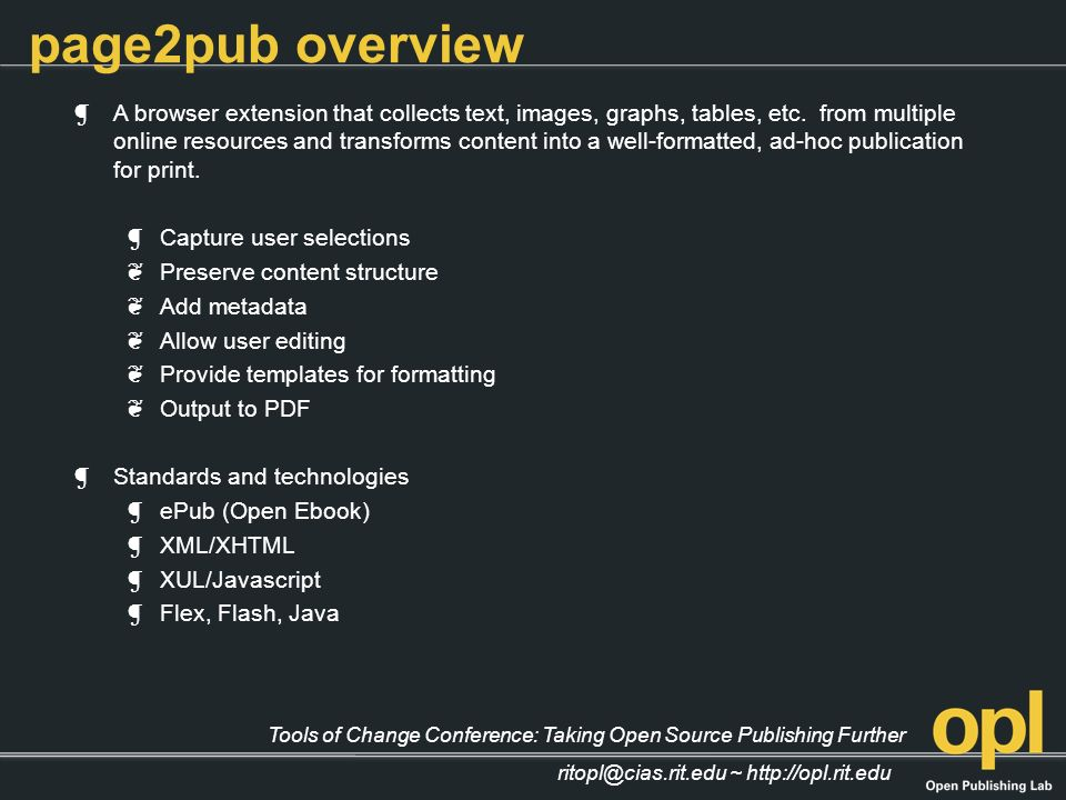 Tools of Change Conference: Taking Open Source Publishing Further ritopl@cias.rit.edu ~ http://opl.rit.edu page2pub overview A browser extension that