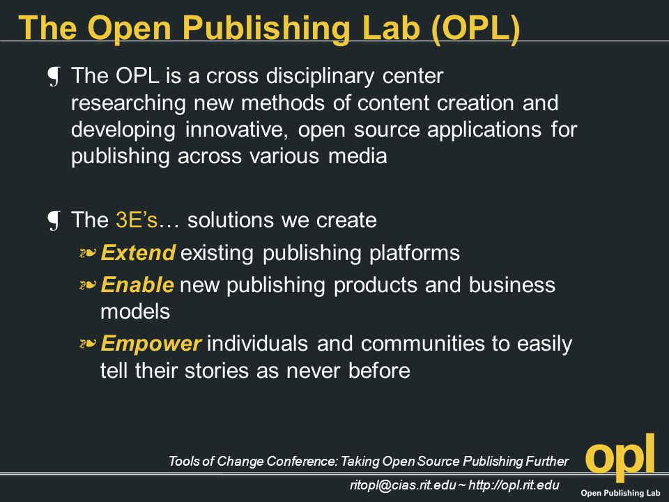 Tools of Change Conference: Taking Open Source Publishing Further ritopl@cias.rit.edu ~ http://opl.rit.edu The Open Publishing Lab (OPL) The OPL is a