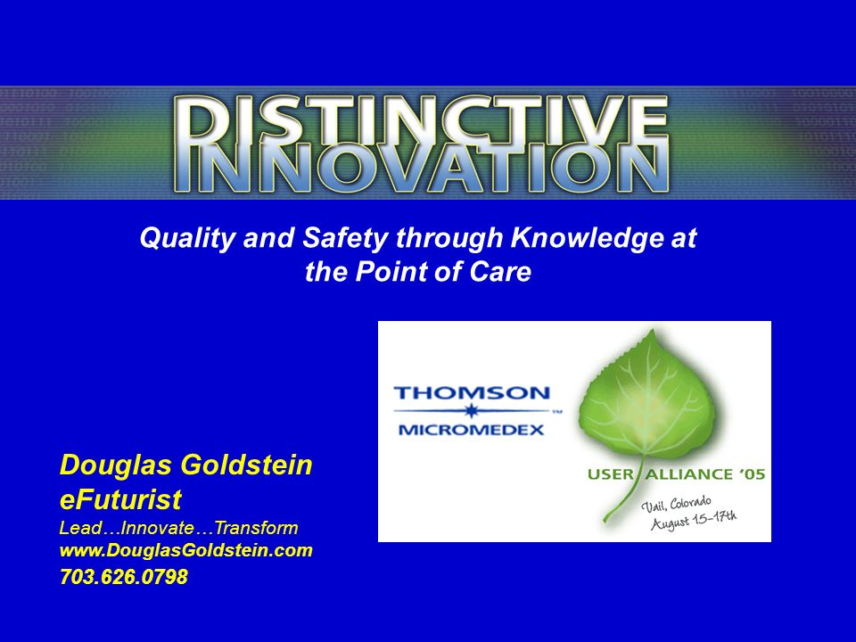 Douglas Goldstein eFuturist Lead…Innovate…Transform www.DouglasGoldstein.com 703.626.0798 Quality and Safety through Knowledge at the Point of Care