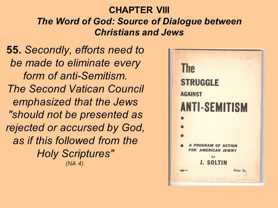 CHAPTER VIII The Word of God: Source of Dialogue between Christians and Jews 55. Secondly, efforts need to be made to eliminate every form of anti-Sem