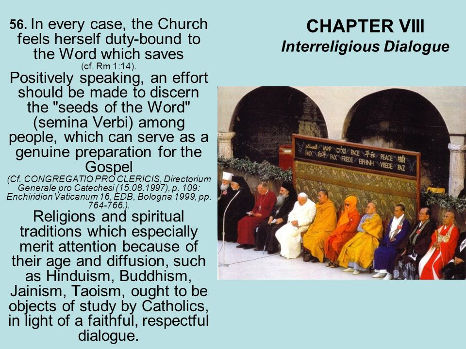 CHAPTER VIII Interreligious Dialogue 56. In every case, the Church feels herself duty-bound to the Word which saves (cf. Rm 1:14). Positively speaking