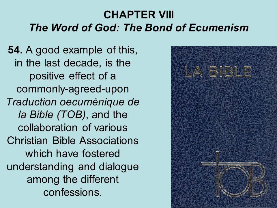 CHAPTER VIII The Word of God: The Bond of Ecumenism 54. A good example of this, in the last decade, is the positive effect of a commonly-agreed-upon T