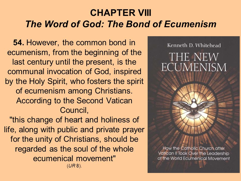 CHAPTER VIII The Word of God: The Bond of Ecumenism 54. However, the common bond in ecumenism, from the beginning of the last century until the presen