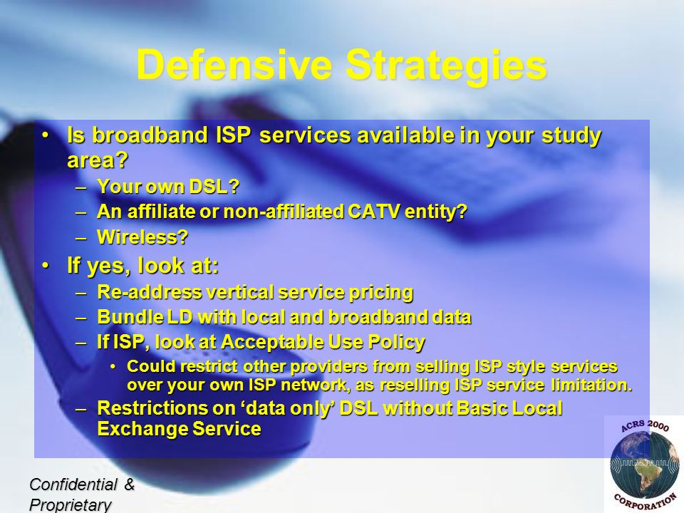 Defensive Strategies Is broadband ISP services available in your study area?Is broadband ISP services available in your study area? –Your own DSL? –An