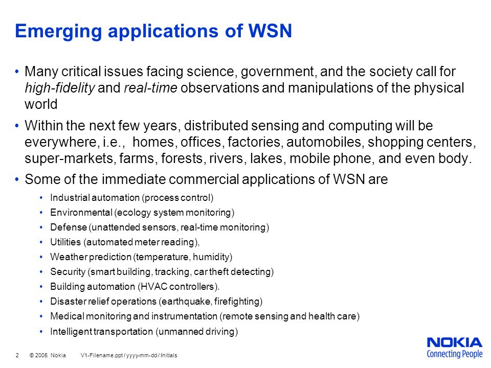2 © 2005 Nokia V1-Filename.ppt / yyyy-mm-dd / Initials Emerging applications of WSN Many critical issues facing science, government, and the society c