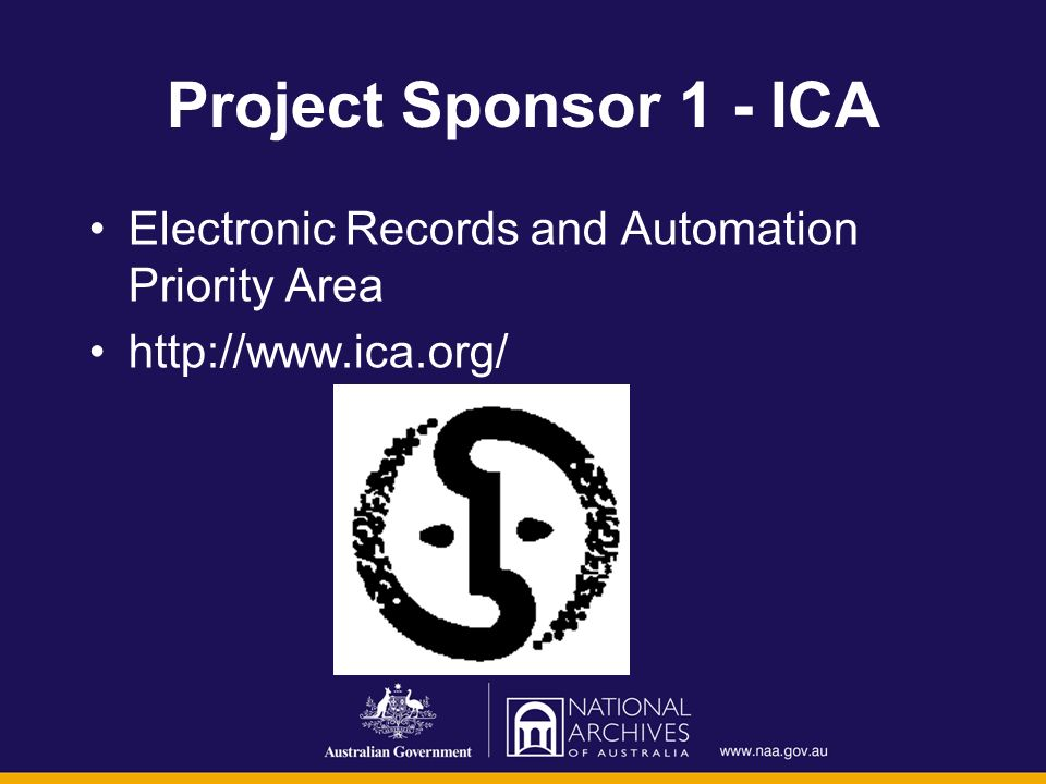 Project Sponsor 1 - ICA Electronic Records and Automation Priority Area http://www.ica.org/