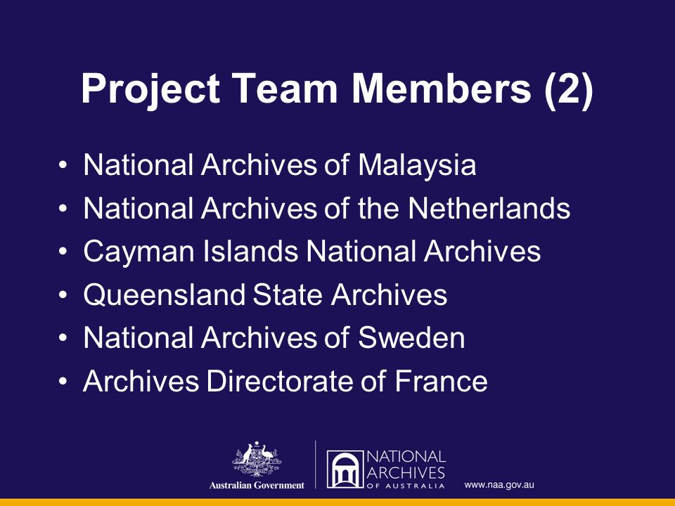 Project Team Members (2) National Archives of Malaysia National Archives of the Netherlands Cayman Islands National Archives Queensland State Archives