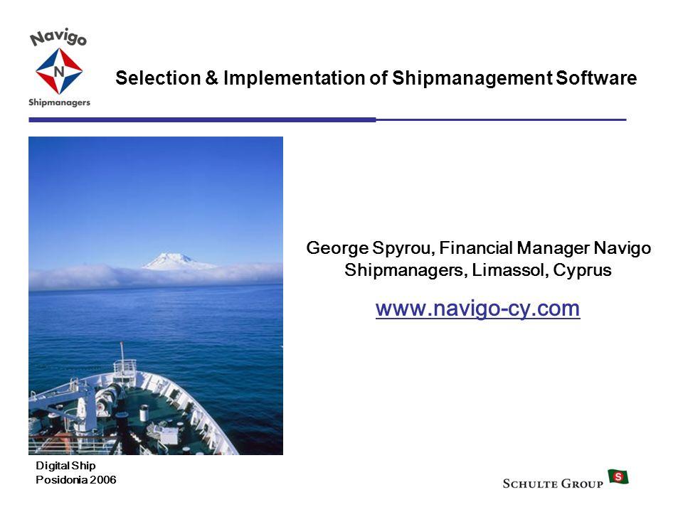 1 Selection & Implementation of Shipmanagement Software George Spyrou, Financial Manager Navigo Shipmanagers, Limassol, Cyprus www.navigo-cy.com Digit
