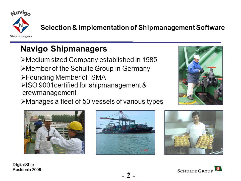 2 Selection & Implementation of Shipmanagement Software Digital Ship Posidonia 2006 Navigo Shipmanagers Medium sized Company established in 1985 Membe