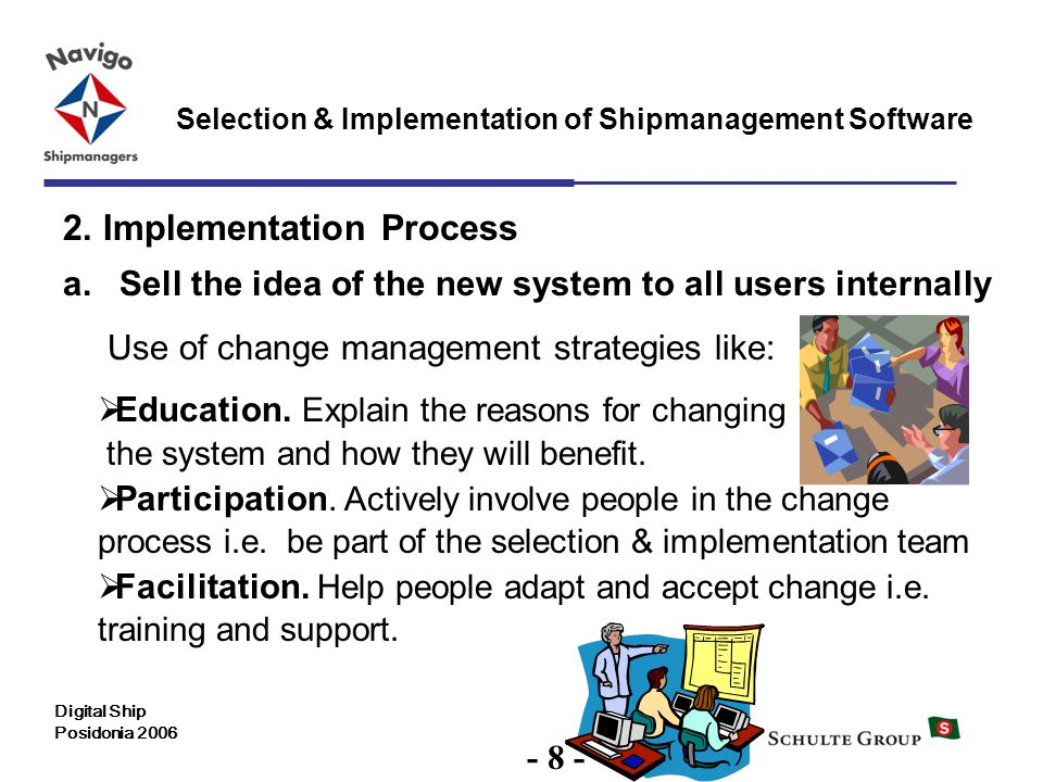 8 Selection & Implementation of Shipmanagement Software Digital Ship Posidonia 2006 2. Implementation Process a.Sell the idea of the new system to all