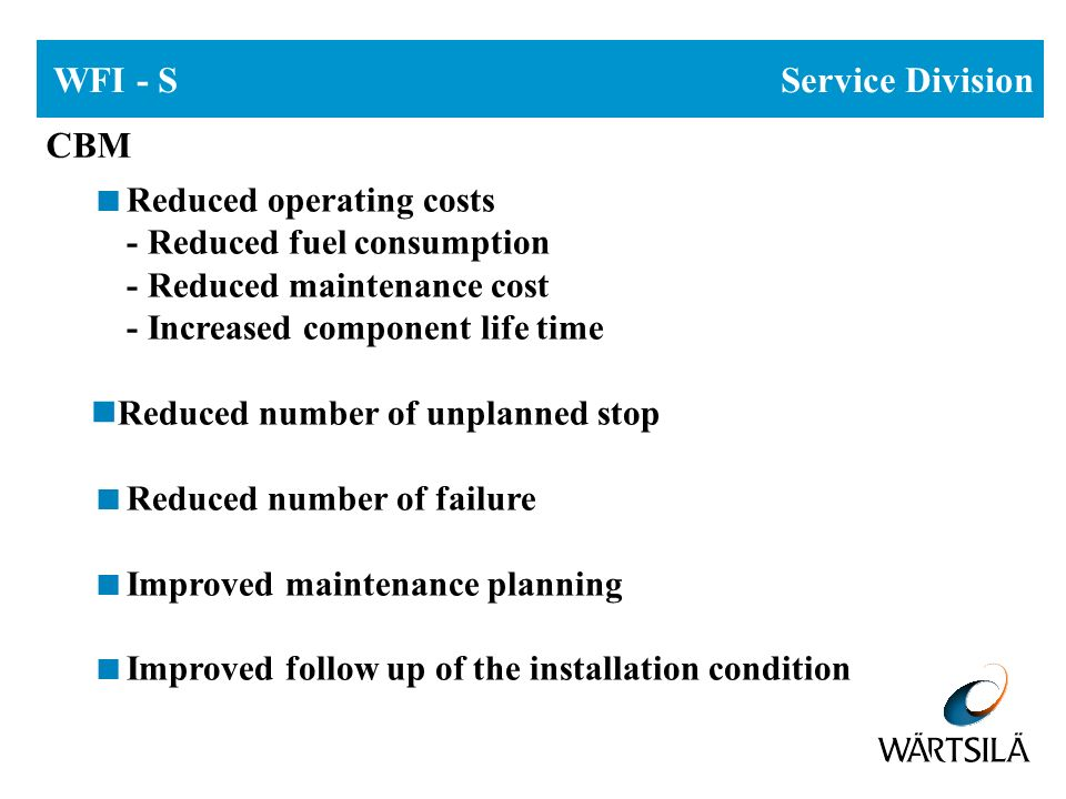 Reduced operating costs - Reduced fuel consumption - Reduced maintenance cost - Increased component life time Reduced number of unplanned stop Reduced