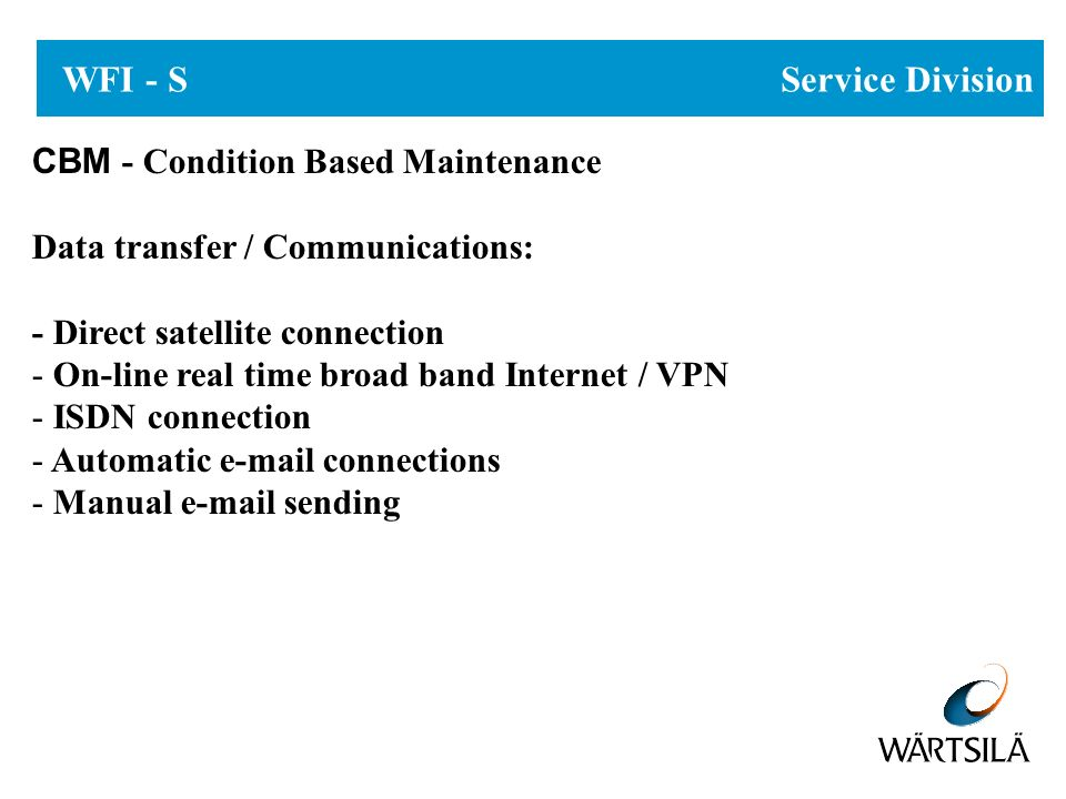 WFI - S Service Division CBM - Condition Based Maintenance Data transfer / Communications: - Direct satellite connection - On-line real time broad ban
