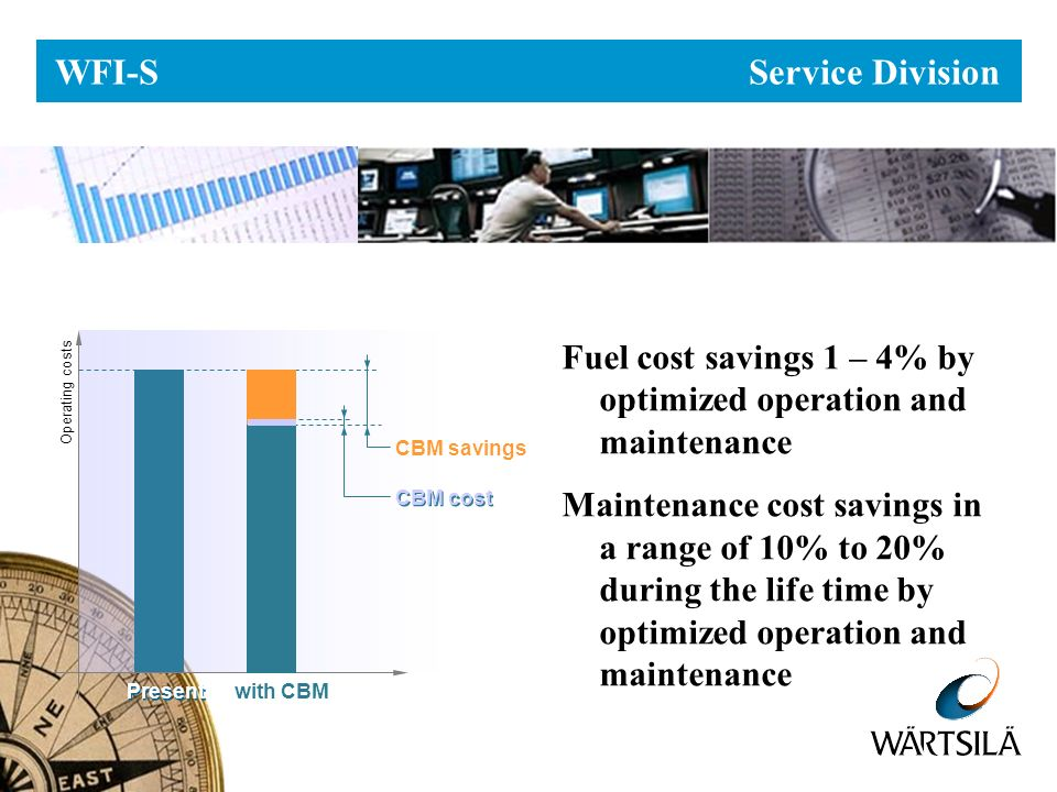 Operating costs WFI-S Service Division Fuel cost savings 1 – 4% by optimized operation and maintenance Maintenance cost savings in a range of 10% to 2