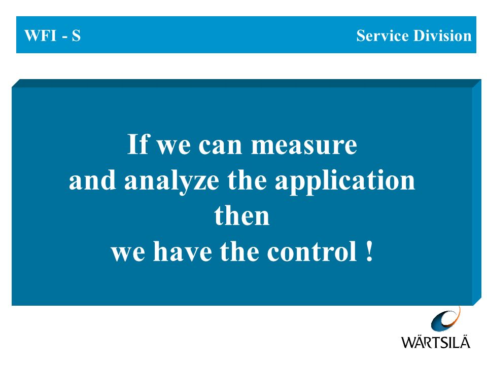 WFI - S Service Division If we can measure and analyze the application then we have the control !