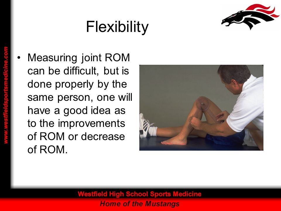 Flexibility Measuring joint ROM can be difficult, but is done properly by the same person, one will have a good idea as to the improvements of ROM or