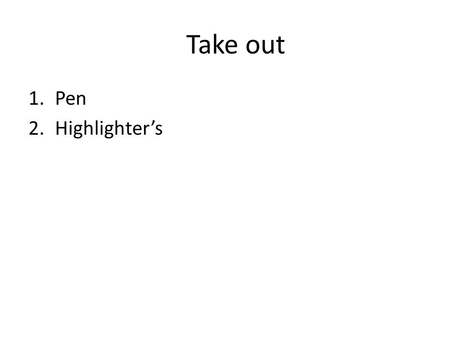 Take out 1.Pen 2.Highlighters