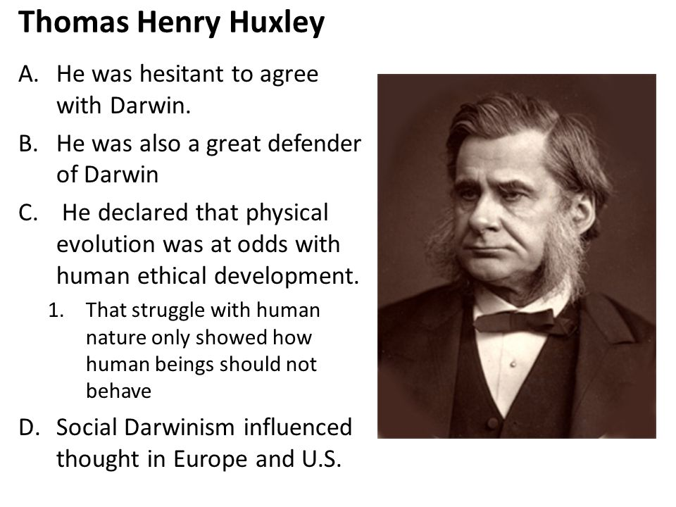 Thomas Henry Huxley A.He was hesitant to agree with Darwin.